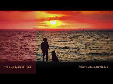 The Chainsmokers + Kygo - Family (Lucas & Steve Remix)