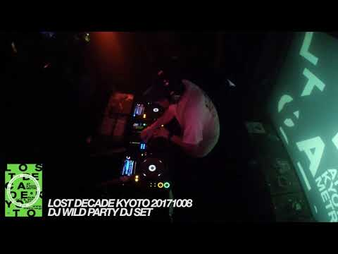 DJ WILD PARTY DJ set / lost decade kyoto 20171008