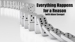 Everything Happens for a Reason (with Adam Savage)