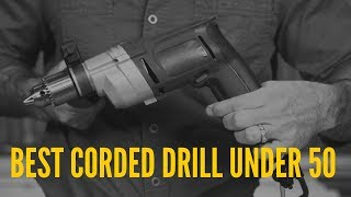 Best Corded Drill Under $50 in 2018 – Top Rated for The Money