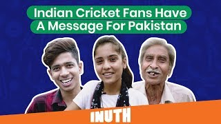 IND vs PAK: Indian Cricket Fans Have A Message For Pakistan