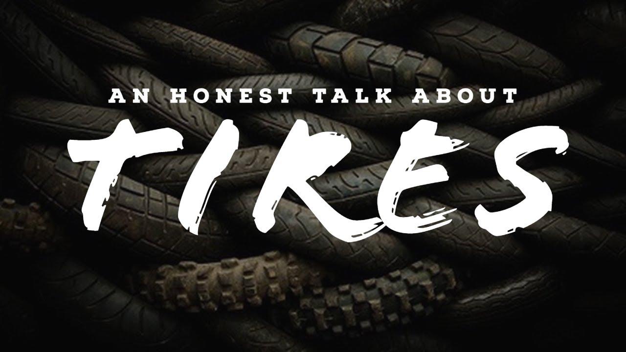 An Honest Talk About Tires