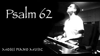 Worship Music - Psalm 62 - Piano worship Soaking Prayer Music - Musica para orar adoracion profetica