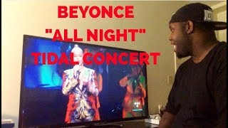 Beyonce- All Night Live Tidal (Reaction)