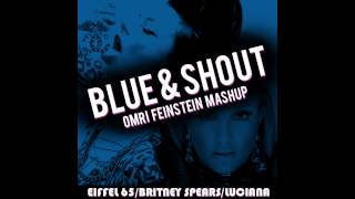 Britney Spears / Eiffel 65 / Luciana - Blue & Shout (Omri Feinstein Mashup)