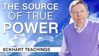 The Source of True Power | Eckhart Teachings