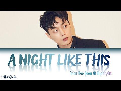 Highlight 하이라이트 Yoon Doo Joon 윤두준 - 오늘같은 밤이면 A night like this 가사 HanRomEng