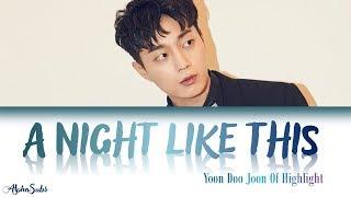Highlight  하이라이트  Yoon Doo Joon  윤두준  - 오늘같은 밤이면  A Night Like This  Lyrics/가사