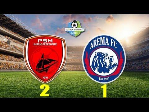 PSM MAKASSAR VS AREMA FC Skor 2-1 Hasil Liga 1 Hari Ini 14 Oktober 2018