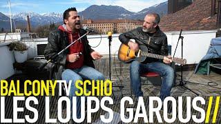 LES LOUPS GAROUS - BE THERE (BalconyTV)