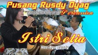 Pusang Rusdy Oyag Percussion - Istri Setia Voc Ayu Rusdy