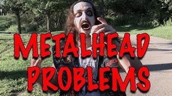 METALHEAD PROBLEMS