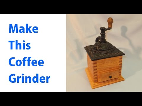 Making a Coffee Grinder – woodworkweb