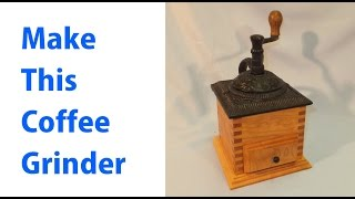 Making A Coffee Grinder - A Woodworkweb.com Woodworking Video