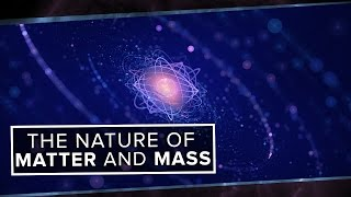 The True Nature of Matter and Mass | Space Time | PBS Digital Studios