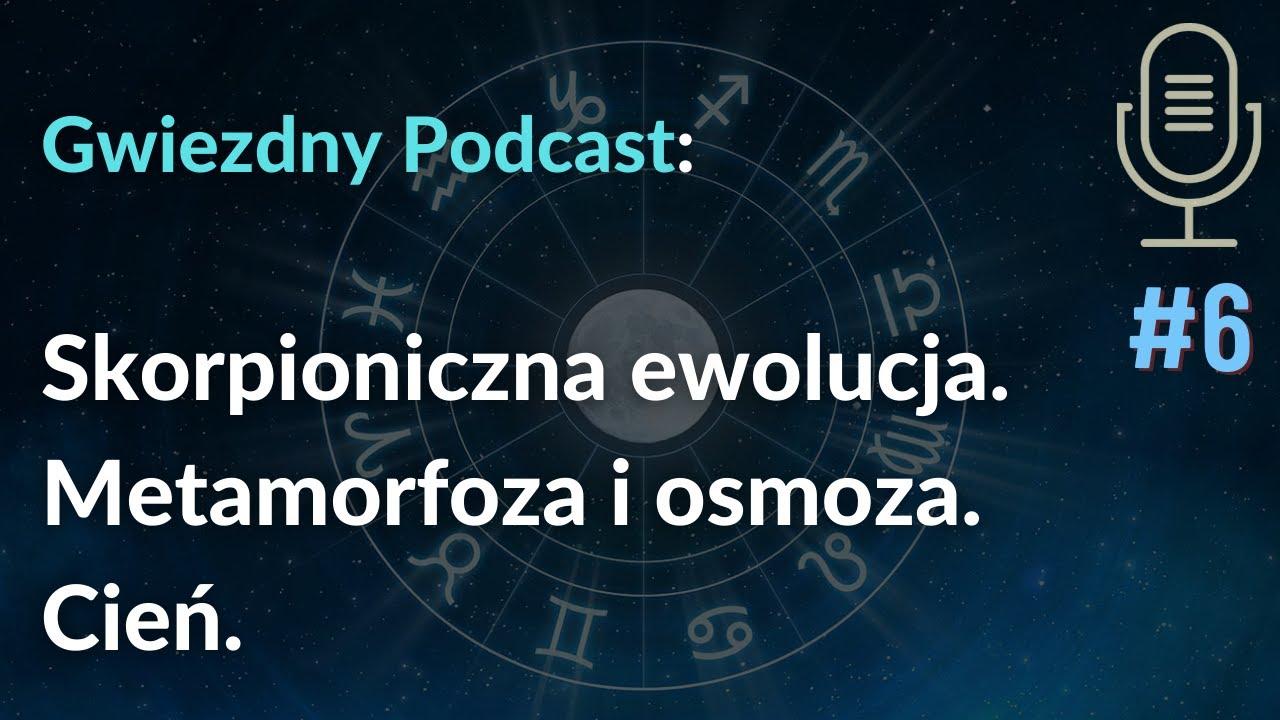 Gwiezdny Podcast #6: Skorpioniczna ewolucja. Metamorfoza i osmoza. Cień