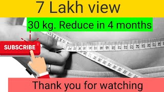 30 kg. Reduce in 4 month distance level shitalben contact www.thejigarshah.com