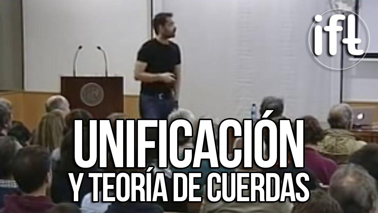 Unificación y Teoría de Cuerdas (Fernando Marchesano)