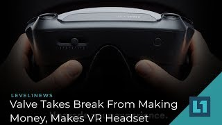 Level1 News April 3 2019: Valve Takes Break From Making Money To Also Make VR Headset