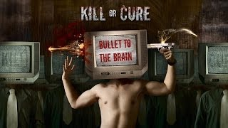 Kill or Cure - Bullet To The Brain
