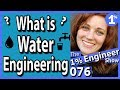 What is Water Engineering? What is Water Resources?