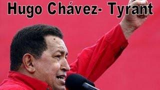 Hugo Chavez-  Tyrant