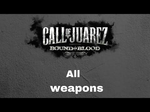 Call of Juarez Bound in Blood : All weapons Showcase ( PC ) |