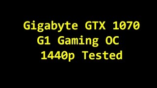 Gigabyte G1 Gaming GTX 1070 Overclocked 1440P Benchmark