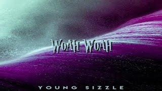 Young Sizzle - Woah Woah
