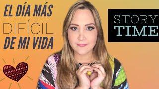 EL DÍA MÁS DIFÍCIL DE MI VIDA! STORY TIME