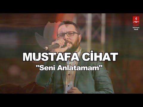 """MUSTAFA CİHAT  """"SENİ ANLATAMAM"""""""