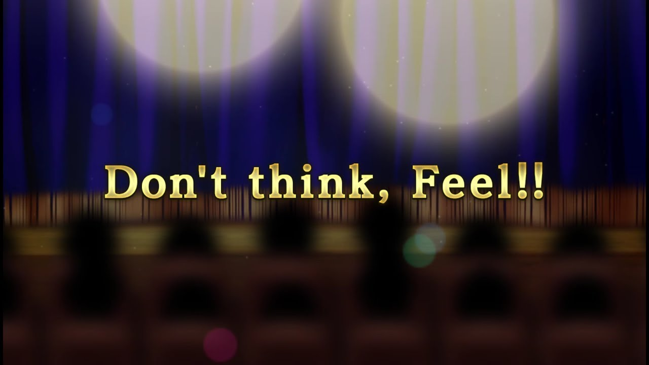 Dont think! Feeeel!  YouTube