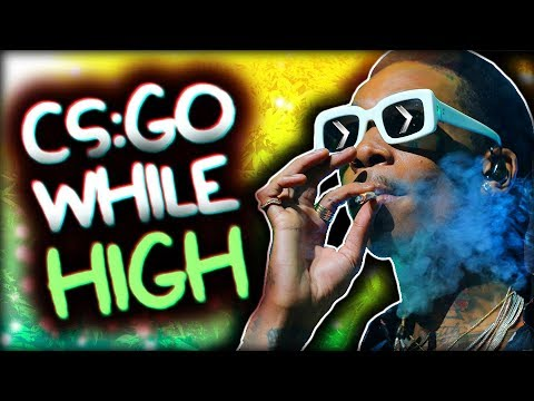 CS:GO WHILE HIGH