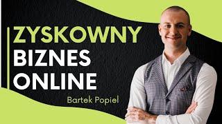 Zbuduj biznes online, który od pierwszego miesiąca daje pięciocyfrowe zyski - Bartek Popiel