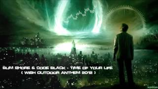 Repeat youtube video Slim Shore & Code Black - Time of Your Life (WiSH Outdoor Anthem 2012) [HQ Original]