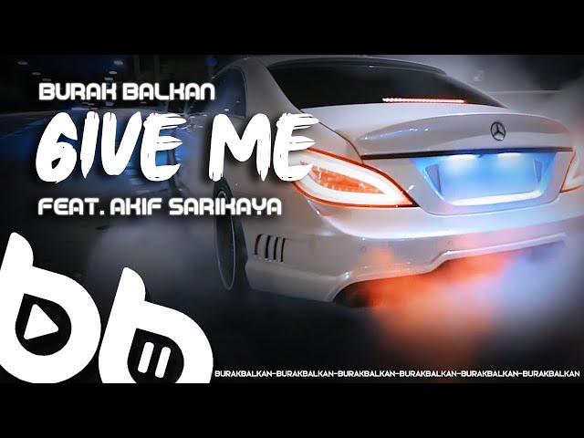 Burak Balkan ft. Akif Sarıkaya - Give Me