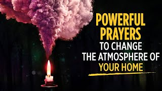 Prayers To Change Tнe Atmosphere Of Your Home   KEEP THIS PLAYING OVER & OVER   Blessed Prayers