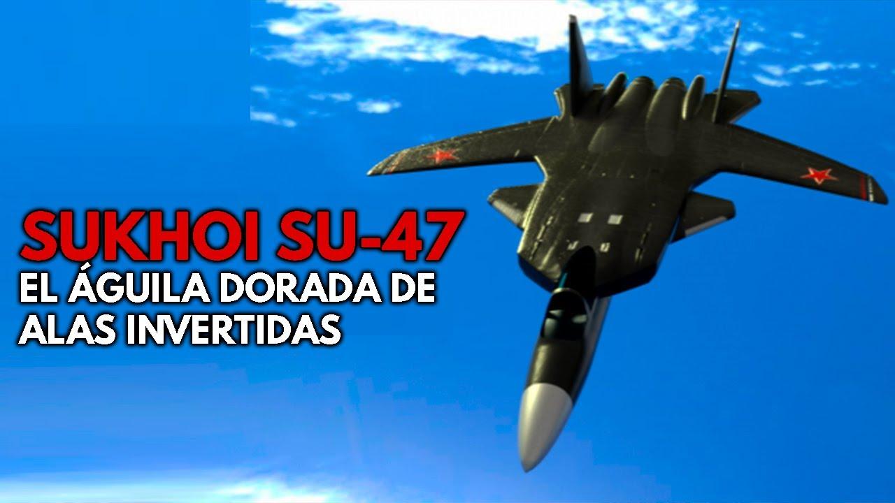 Sukhoi SU-47 | el REVOLUCIONARIO caza ruso que resultó en... ¡PROYECTO CANCELADO!