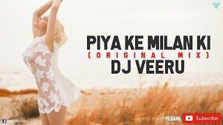Piya Ke Milan Ki Original Mix DJ Veeru Mp3 Song Download