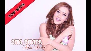 Cita Citata - Aku Pergi ( Unofficial ) ✅ Video Dan Lyric