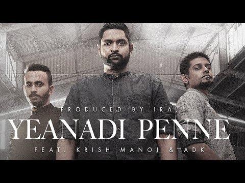 IRAJ - Yeanadi Penne | ஏனடி பெண்ணே Ft. Krish Manoj & ADK