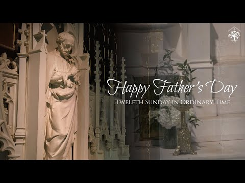 Twelfth Sunday in Ordinary Time - Happy Father's Day 2021