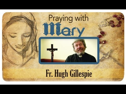 Praying with Mary: Fr. Hugh Gillespie
