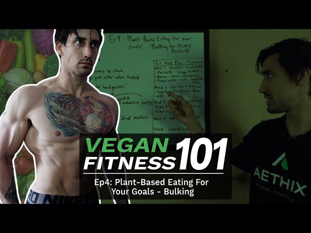 VEGAN FITNESS 101 - Ep 4 - Plant-Based Eating For Your Goals - Bulking