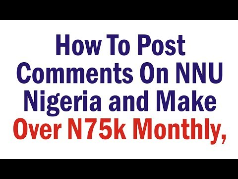 How To Post Comments In NNU Nigeria and Make Over N75k Monthly, Nigeria News Update, Comment andEarn