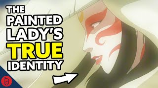 The Painted Lady's TRUE Identity [Avatar The Last Airbender Theory]