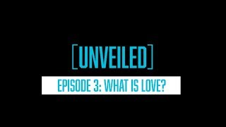 Unveiled Ep. 3 — What is Love?