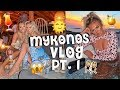 MYKONOS VLOG PT. 1 / HOLIDAY WITH MY BESTIE GEORGIA MAY