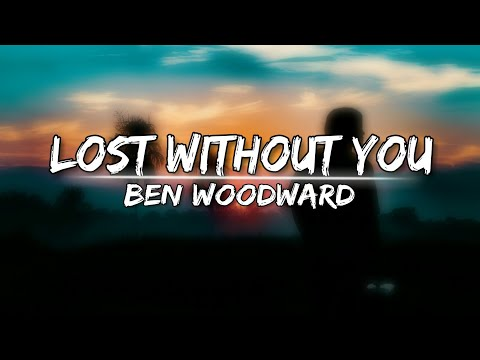Ben Woodward - Lost Without You [Lyrics] Video