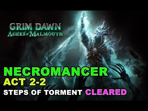 NECROMANCER ACT 2-2: STEPS OF TORMENT CLEARED (GRIM DAWN - ASHES OF MALMOUTH)